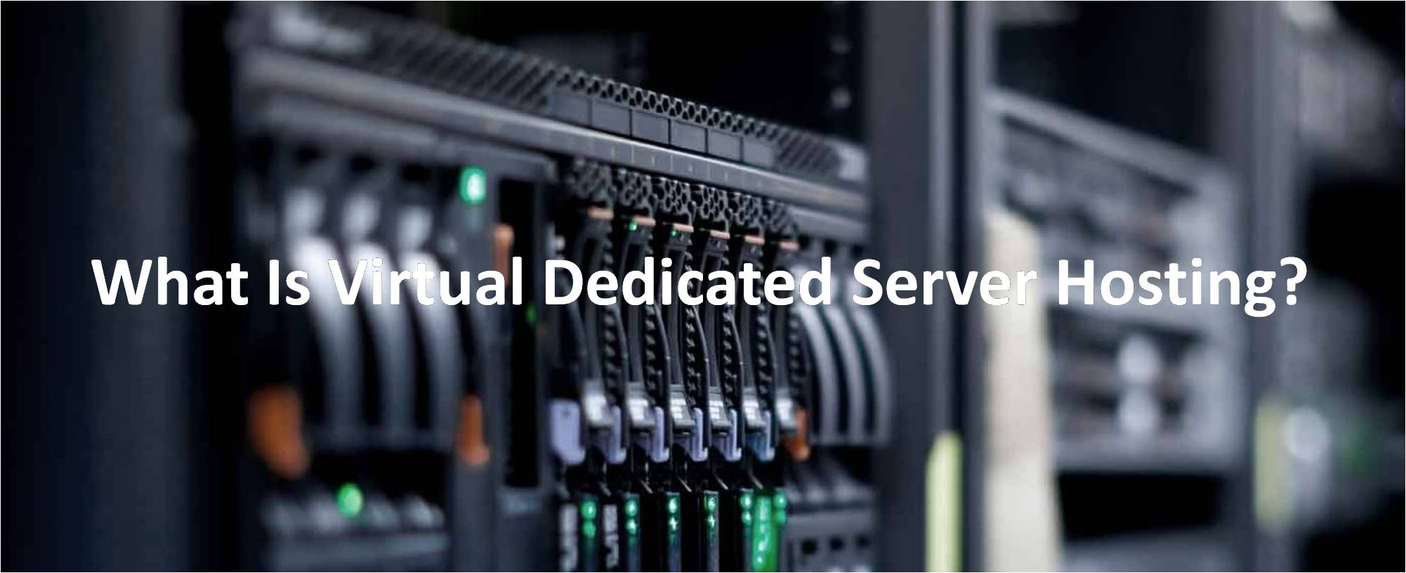 What Is Virtual Dedicated Server Hosting?